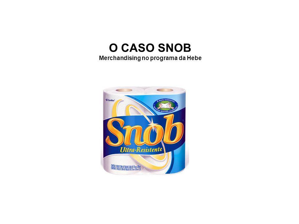O CASO SNOB Merchandising no programa da Hebe