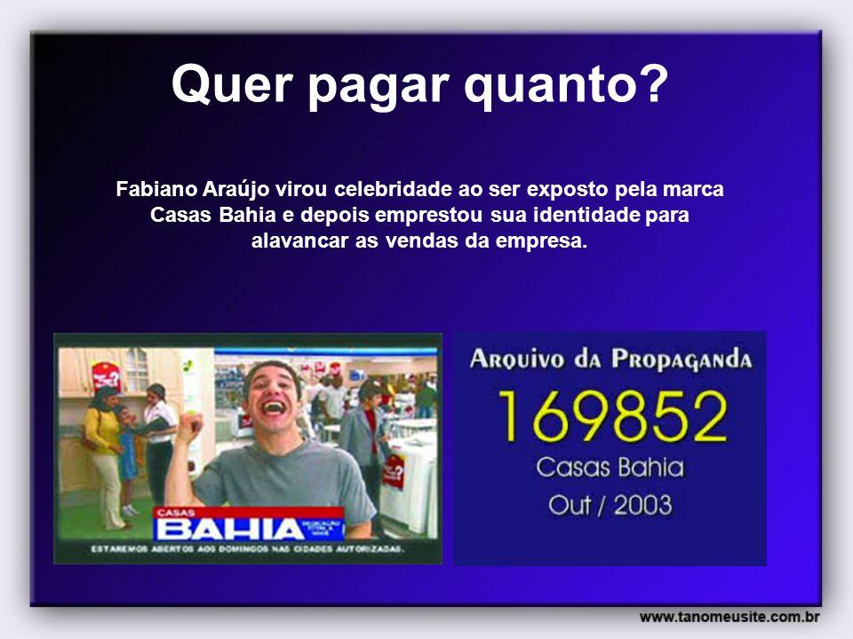 Quer pagar quanto? Fabiano Araújo virou celebridade ao ser exposto pela marca Casas Bahia e depois emprestou sua identidade para alavancar as vendas d