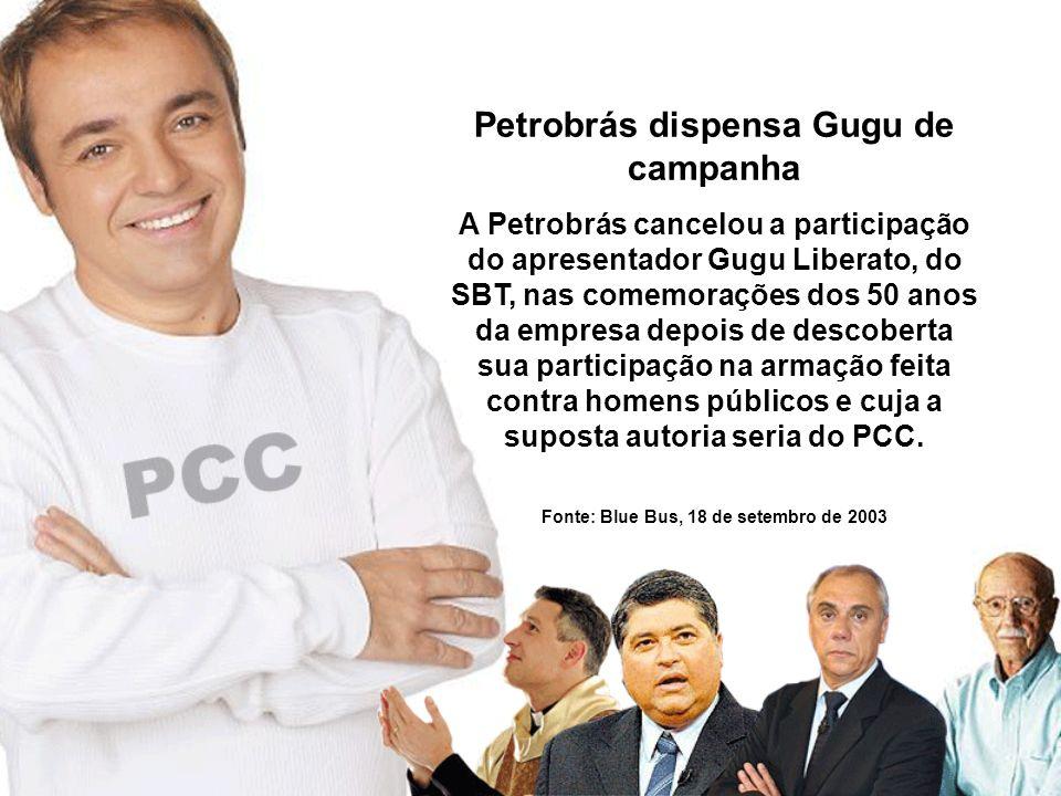 Petrobrás dispensa Gugu de campanha A Petrobrás cancelou a participação do apresentador Gugu Liberato, do SBT, nas comemorações dos 50 anos da empresa