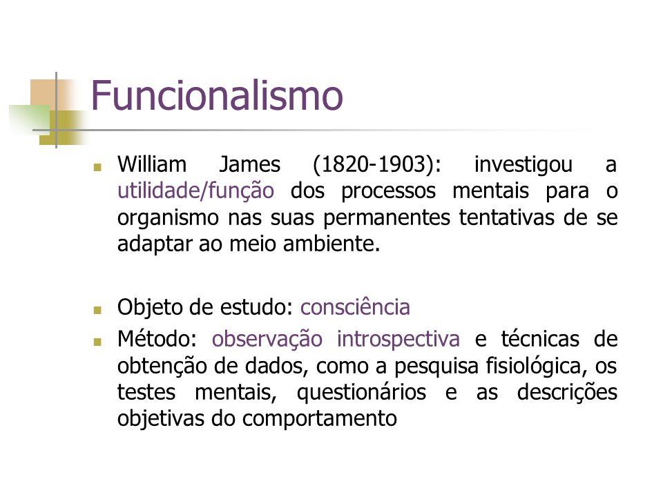 Funcionalismo William James (1820-1903): investigou a utilidade/função dos processos mentais para o organismo nas suas permanentes tentativas de se ad