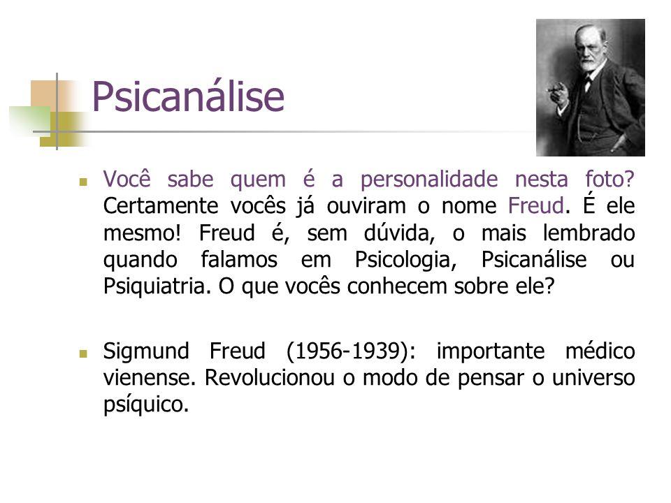 Psicanálise Você sabe quem é a personalidade nesta foto? Certamente vocês já ouviram o nome Freud. É ele mesmo! Freud é, sem dúvida, o mais lembrado q