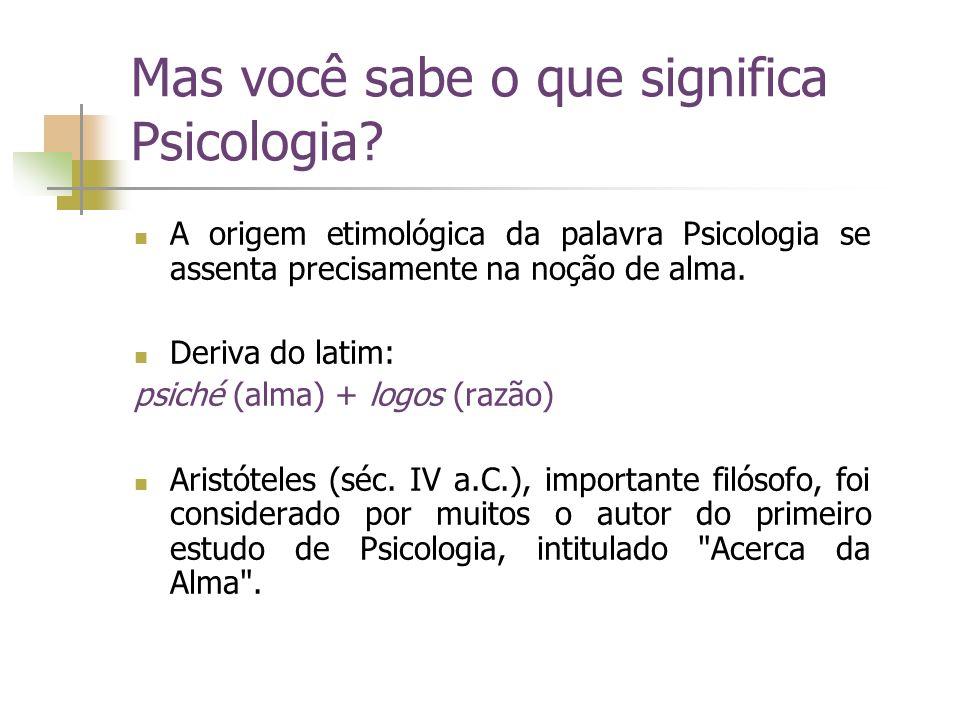 Mas você sabe o que significa Psicologia? A origem etimológica da palavra Psicologia se assenta precisamente na noção de alma. Deriva do latim: psiché