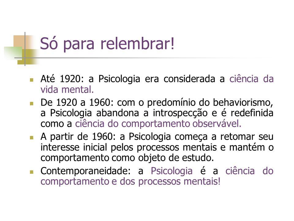 Só para relembrar! Até 1920: a Psicologia era considerada a ciência da vida mental. De 1920 a 1960: com o predomínio do behaviorismo, a Psicologia aba