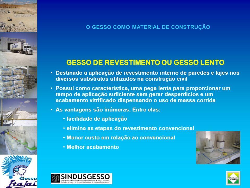 O GESSO COMO MATERIAL DE CONSTRUÇÃO GESSO DE REVESTIMENTO OU GESSO LENTO Destinado a aplicação de revestimento interno de paredes e lajes nos diversos