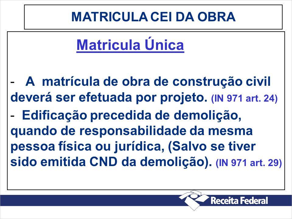 Matricula Única - A matrícula de obra de construção civil deverá ser efetuada por projeto. (IN 971 art. 24) - Edificação precedida de demolição, quand