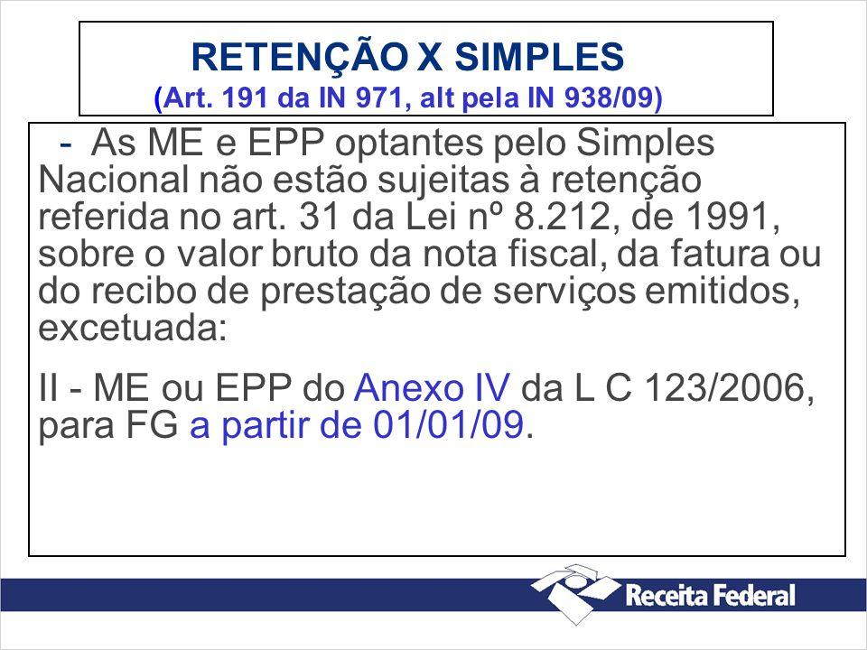 RETENÇÃO X SIMPLES (Art. 191 da IN 971, alt pela IN 938/09) - As ME e EPP optantes pelo Simples Nacional não estão sujeitas à retenção referida no art