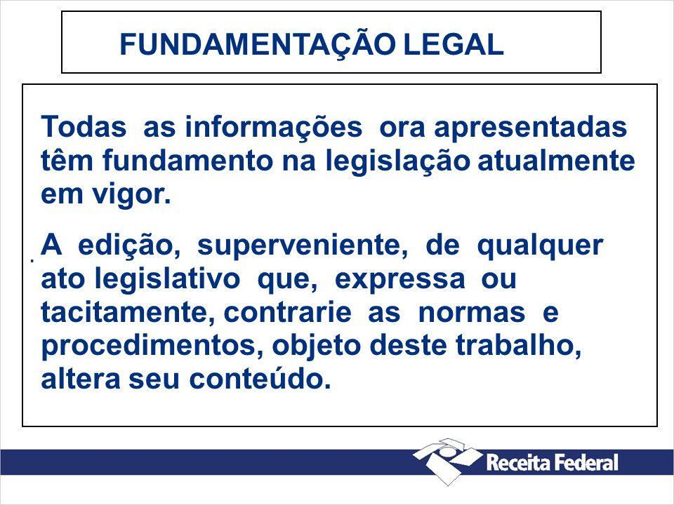 . FUNDAMENTAÇÃO LEGAL Todas as informações ora apresentadas têm fundamento na legislação atualmente em vigor. A edição, superveniente, de qualquer ato
