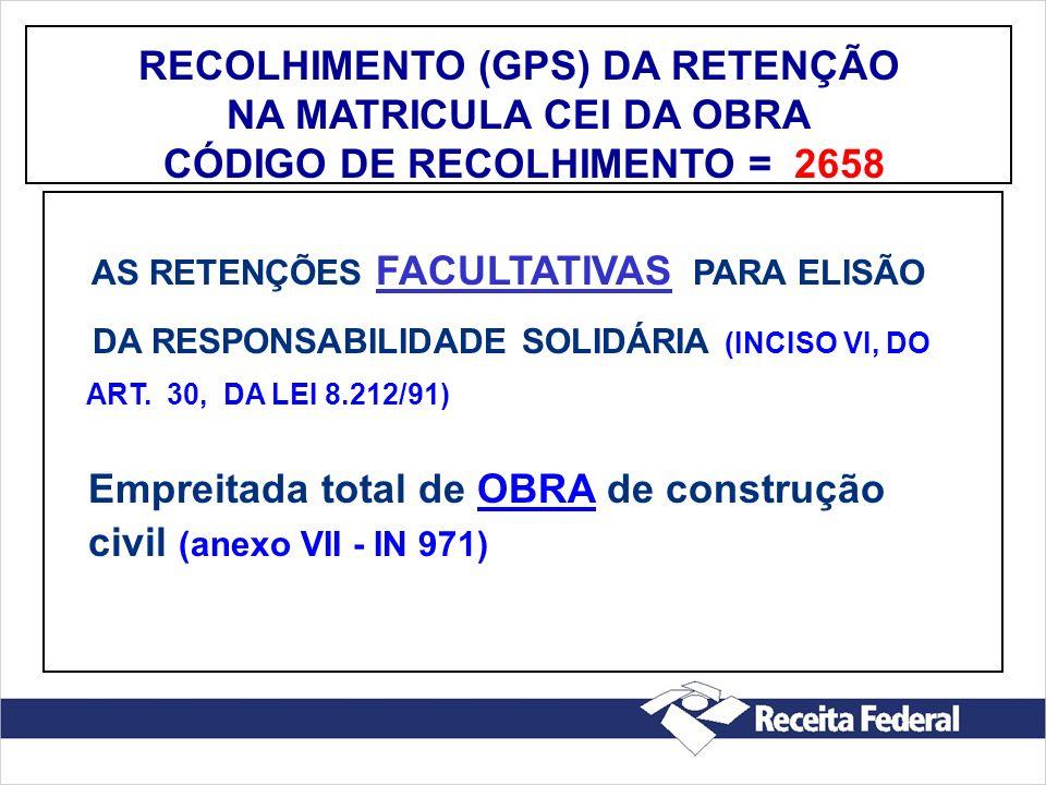 RECOLHIMENTO (GPS) DA RETENÇÃO NA MATRICULA CEI DA OBRA CÓDIGO DE RECOLHIMENTO = 2658 AS RETENÇÕES FACULTATIVAS PARA ELISÃO DA RESPONSABILIDADE SOLIDÁ