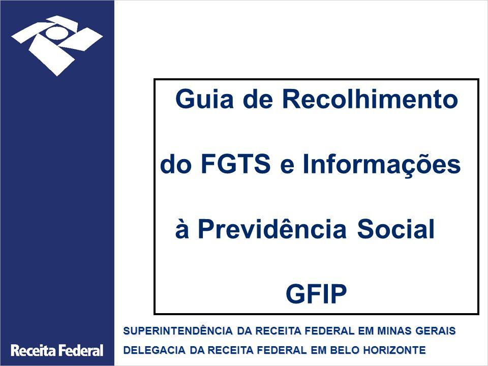 Guia de Recolhimento do FGTS e Informações à Previdência Social GFIP SUPERINTENDÊNCIA DA RECEITA FEDERAL EM MINAS GERAIS DELEGACIA DA RECEITA FEDERAL