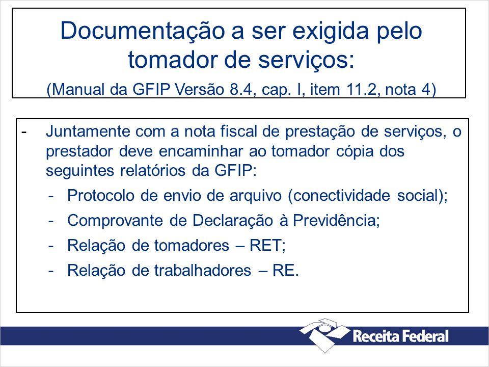 Documentação a ser exigida pelo tomador de serviços: (Manual da GFIP Versão 8.4, cap. I, item 11.2, nota 4) -Juntamente com a nota fiscal de prestação