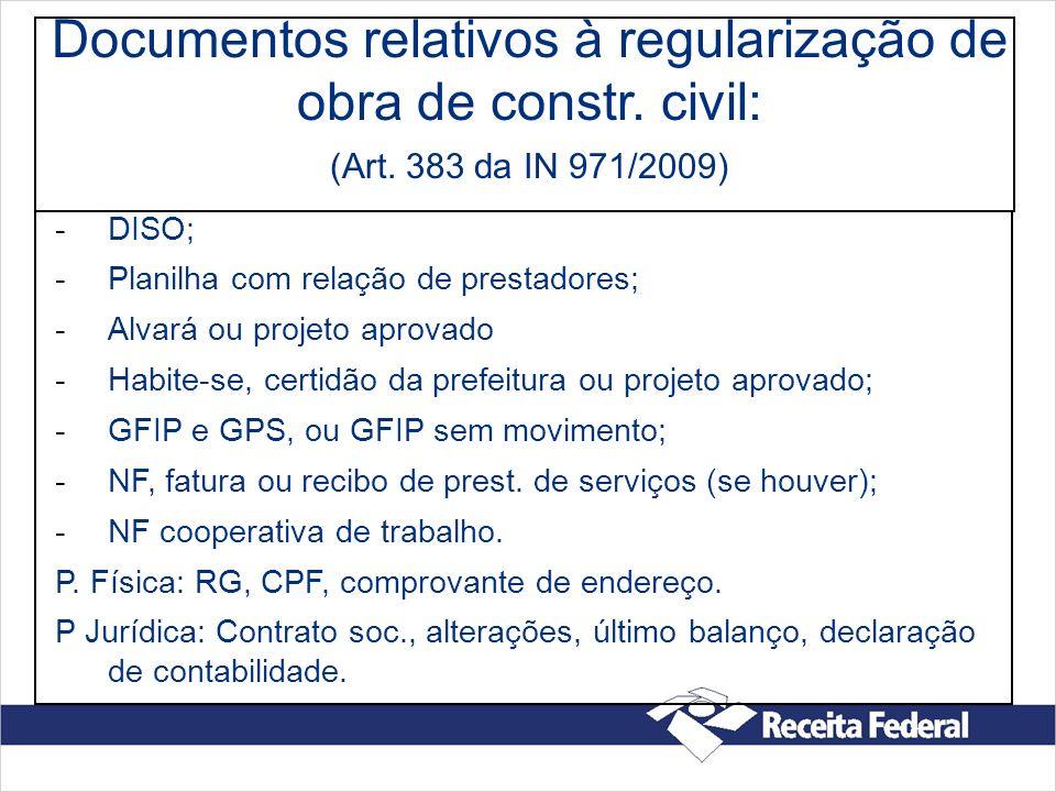 Documentos relativos à regularização de obra de constr. civil: (Art. 383 da IN 971/2009) -DISO; -Planilha com relação de prestadores; -Alvará ou proje