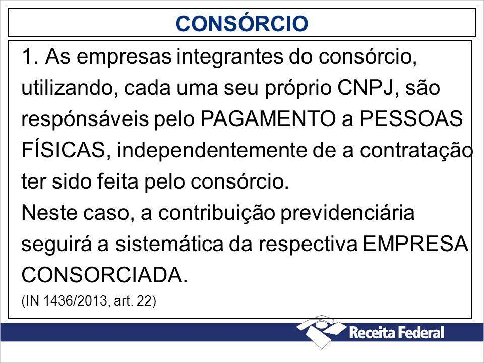 CONSÓRCIO 1.As empresas integrantes do consórcio, utilizando, cada uma seu próprio CNPJ, são respónsáveis pelo PAGAMENTO a PESSOAS FÍSICAS, independen