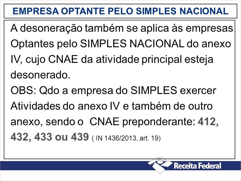 EMPRESA OPTANTE PELO SIMPLES NACIONAL A desoneração também se aplica às empresas Optantes pelo SIMPLES NACIONAL do anexo IV, cujo CNAE da atividade pr