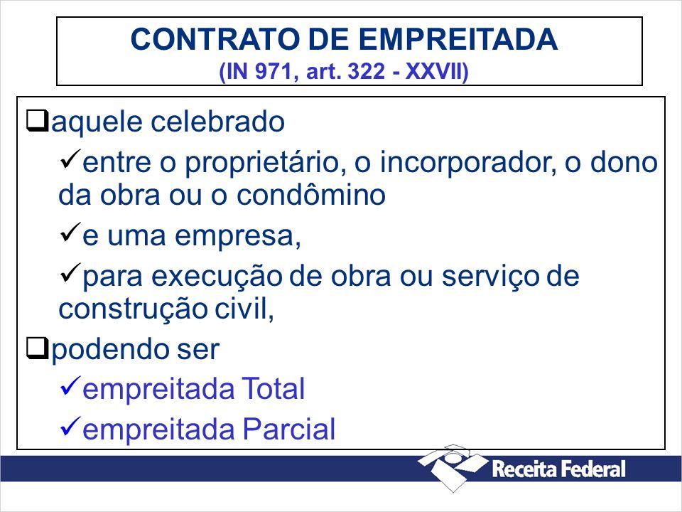 Responsabilidade direta pela execução de TODOS os serviços necessários à realização da obra de Construção Civil com ou sem fornecimento de Material Exclusivamente c/ Empresa CONSTRUTORA - com Registro no CREA - objeto indústria da construção civil EMPREITADA TOTAL (IN 971, art.