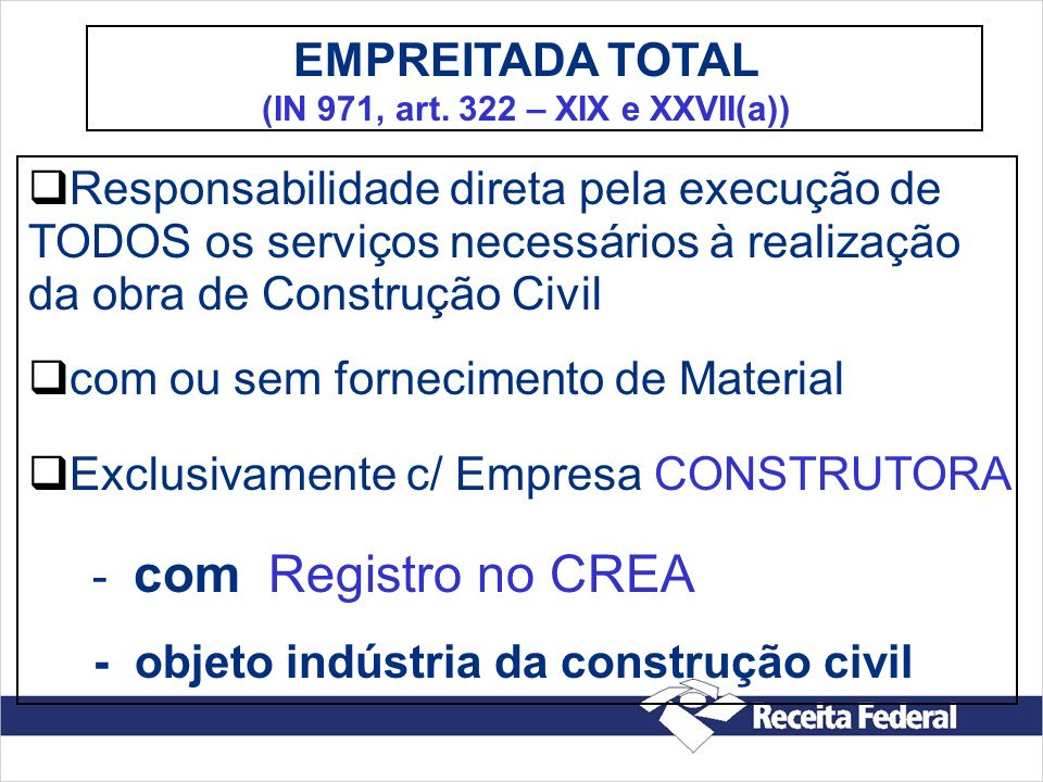 Responsabilidade direta pela execução de TODOS os serviços necessários à realização da obra de Construção Civil com ou sem fornecimento de Material Ex