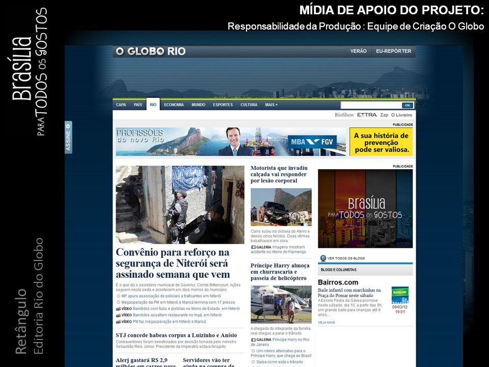 Retângulo Editoria Rio do Globo MÍDIA DE APOIO DO PROJETO: Responsabilidade da Produção : Equipe de Criação O Globo