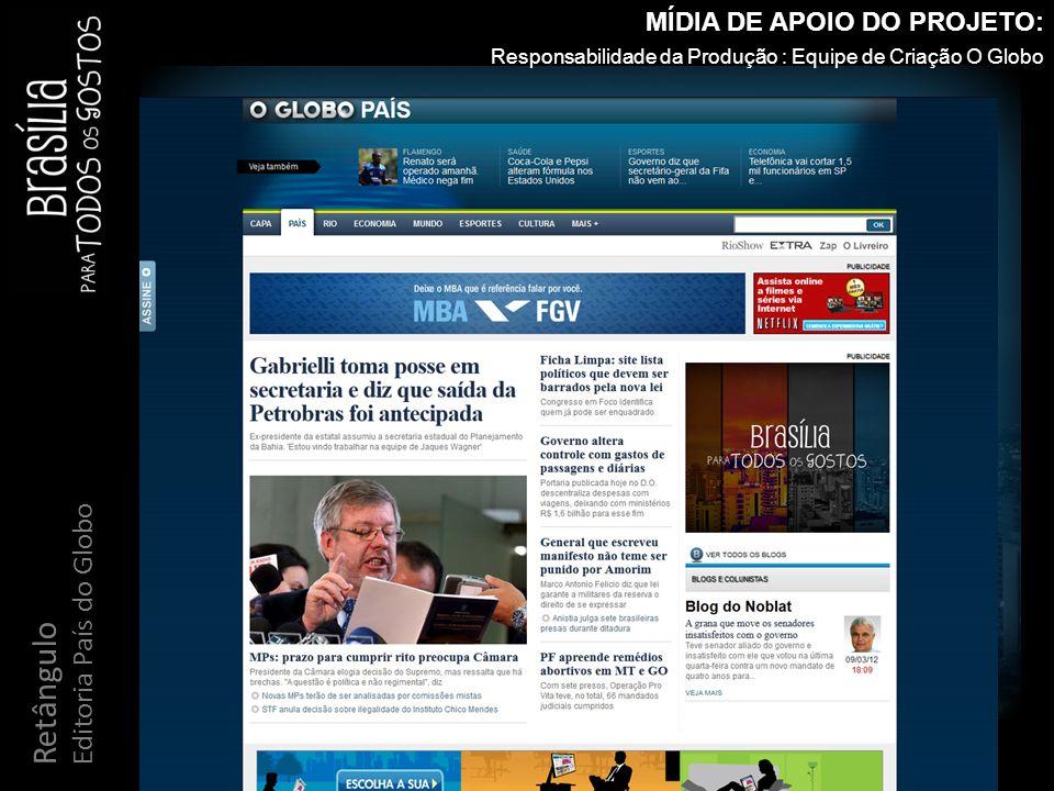 Retângulo Editoria País do Globo MÍDIA DE APOIO DO PROJETO: Responsabilidade da Produção : Equipe de Criação O Globo