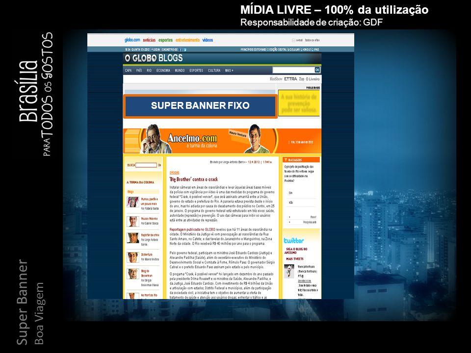 Super Banner Boa Viagem MÍDIA LIVRE – 100% da utilização Responsabilidade de criação: GDF SUPER BANNER FIXO