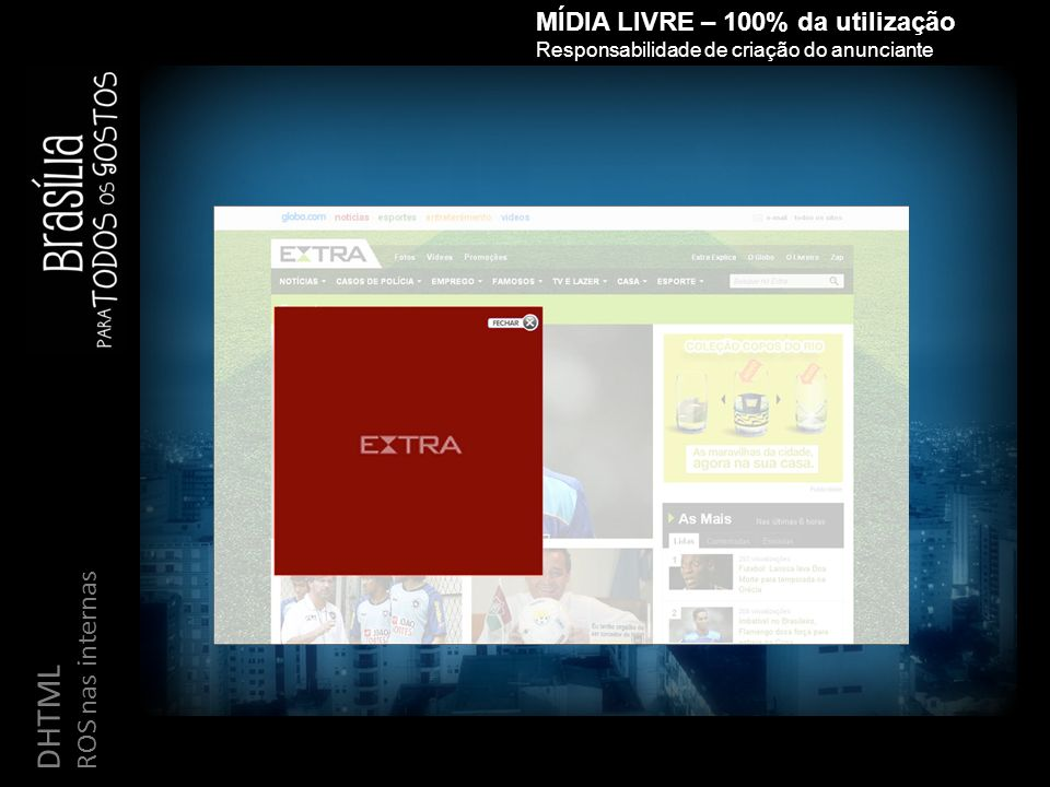 DHTML ROS nas internas MÍDIA LIVRE – 100% da utilização Responsabilidade de criação do anunciante
