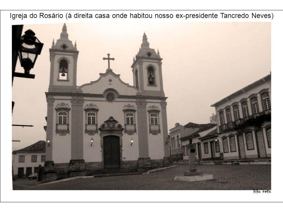 Igreja do Rosário (à direita casa onde habitou nosso ex-presidente Tancredo Neves)
