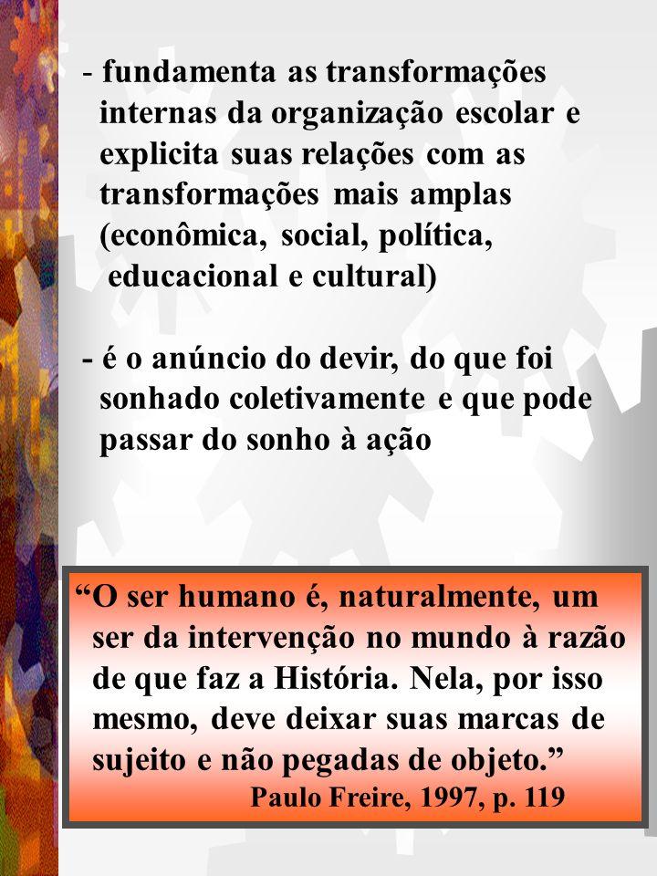- supõe reflexão e discussão crítica sobre os problemas da sociedade e da educação para encontrar as possibilidades de intervenção na realidade - busc