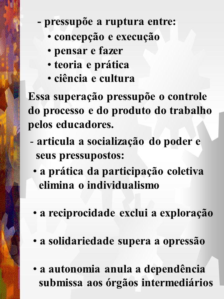 * pressupõe uma concepção de: - sociedade: democrática, justa e igualitária - homem/cidadão : crítico, participativo, responsável e criativo 3.2. Gest