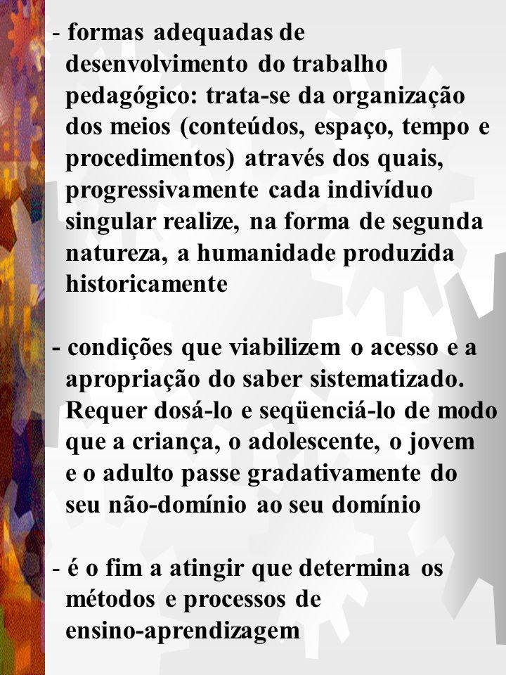 - rumo, direção, opção intencional 4.2. PEDAGÓGICO - identificação dos elementos naturais e culturais necessários à constituição da humanidade em cada