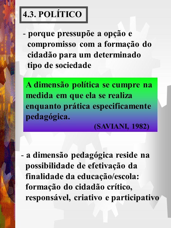- formas adequadas de desenvolvimento do trabalho pedagógico: trata-se da organização dos meios (conteúdos, espaço, tempo e procedimentos) através dos
