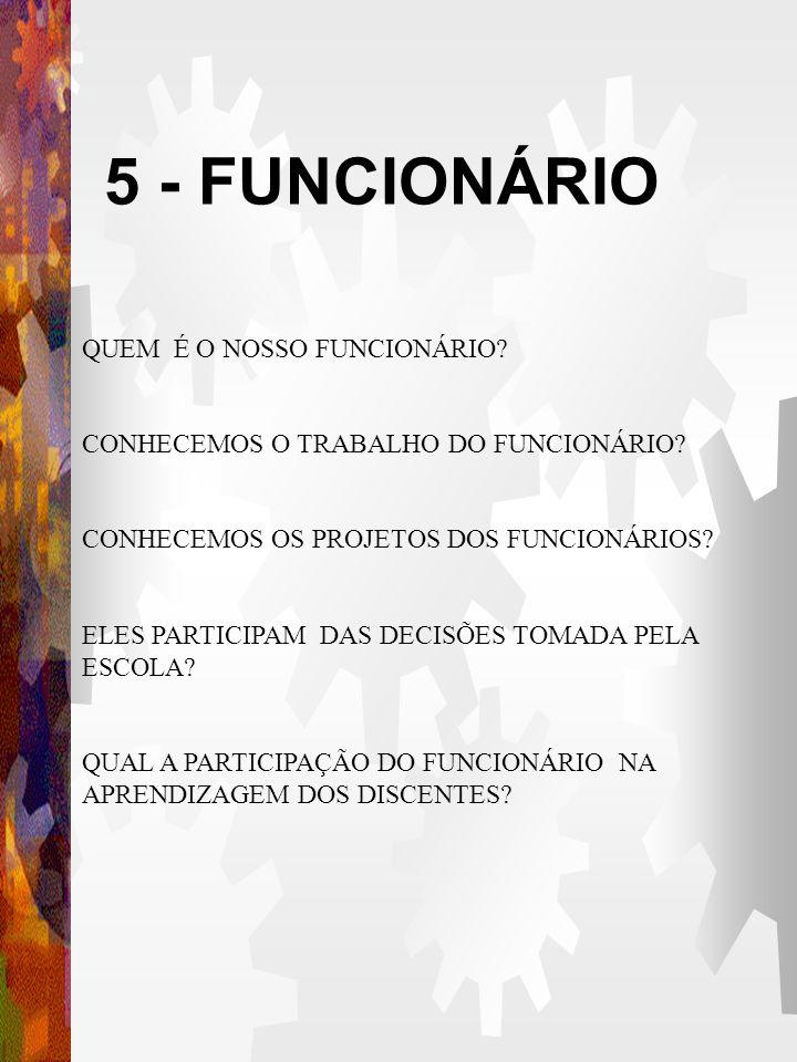 5 - FUNCIONÁRIO QUEM É O NOSSO FUNCIONÁRIO.CONHECEMOS O TRABALHO DO FUNCIONÁRIO.