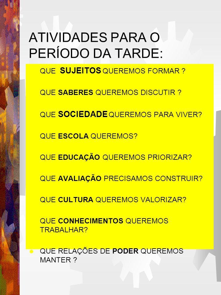ATIVIDADES PARA O PERÍODO DA TARDE: QUE SUJEITOS QUEREMOS FORMAR .