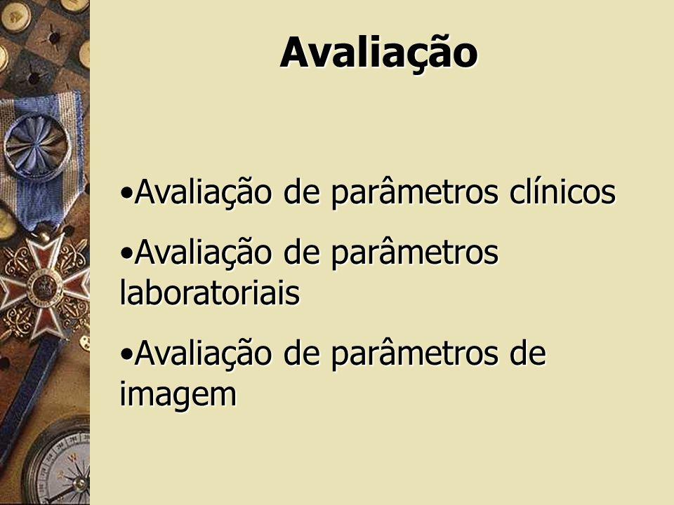 Avaliação Avaliação de parâmetros clínicosAvaliação de parâmetros clínicos Avaliação de parâmetros laboratoriaisAvaliação de parâmetros laboratoriais