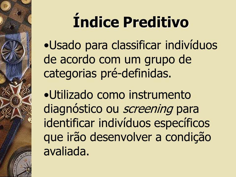 Índice Preditivo Usado para classificar indivíduos de acordo com um grupo de categorias pré-definidas. Utilizado como instrumento diagnóstico ou scree