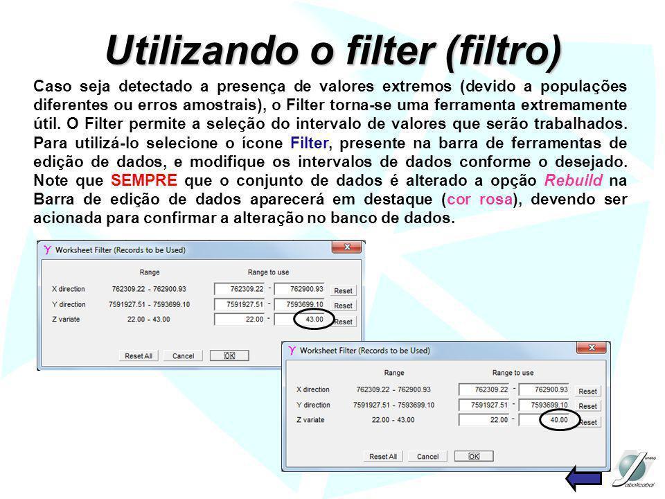 Utilizando o filter (filtro) Caso seja detectado a presença de valores extremos (devido a populações diferentes ou erros amostrais), o Filter torna-se