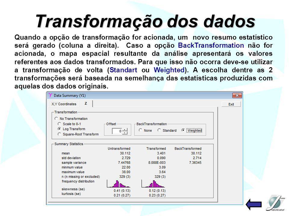 Transformação dos dados Quando a opção de transformação for acionada, um novo resumo estatístico será gerado (coluna a direita). Caso a opção BackTran
