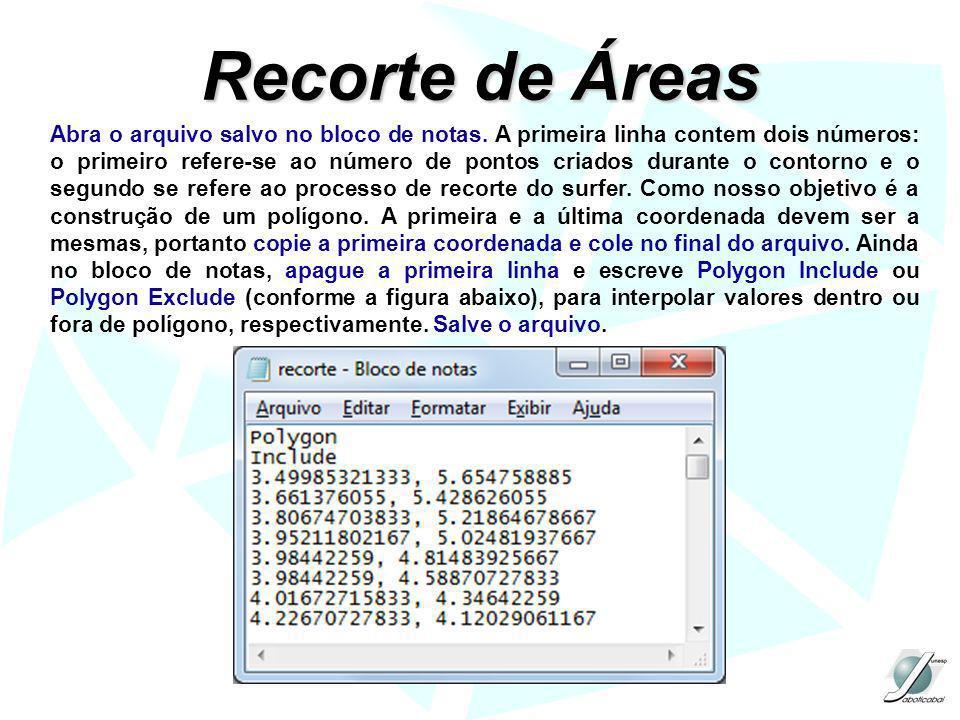 Recorte de Áreas Abra o arquivo salvo no bloco de notas. A primeira linha contem dois números: o primeiro refere-se ao número de pontos criados durant