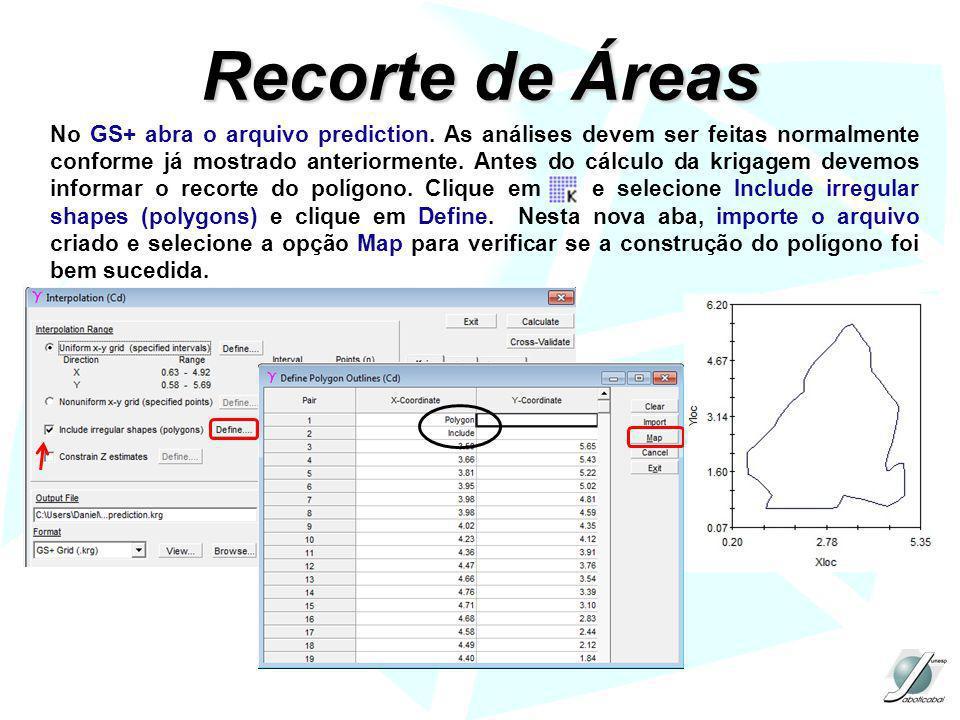 Recorte de Áreas No GS+ abra o arquivo prediction. As análises devem ser feitas normalmente conforme já mostrado anteriormente. Antes do cálculo da kr