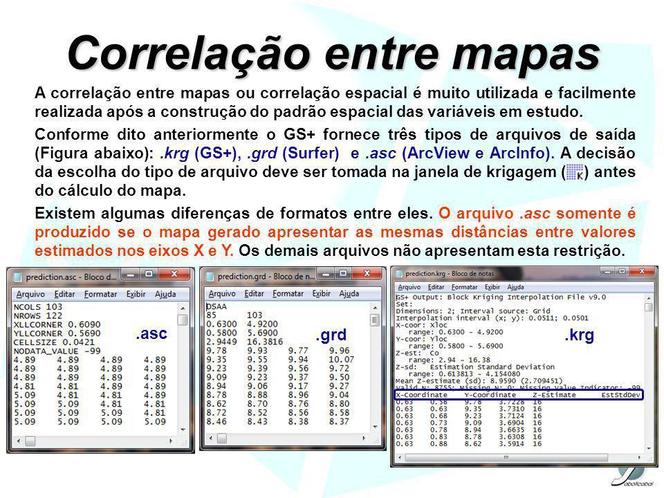 Correlação entre mapas A correlação entre mapas ou correlação espacial é muito utilizada e facilmente realizada após a construção do padrão espacial d