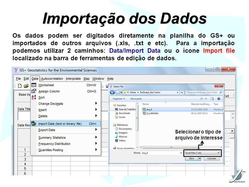 Importação dos Dados Os dados podem ser digitados diretamente na planilha do GS+ ou importados de outros arquivos (.xls,.txt e etc). Para a importação