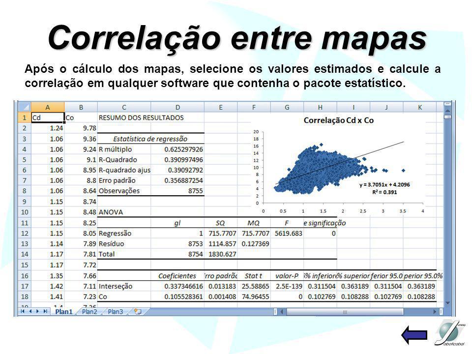 Correlação entre mapas Após o cálculo dos mapas, selecione os valores estimados e calcule a correlação em qualquer software que contenha o pacote esta