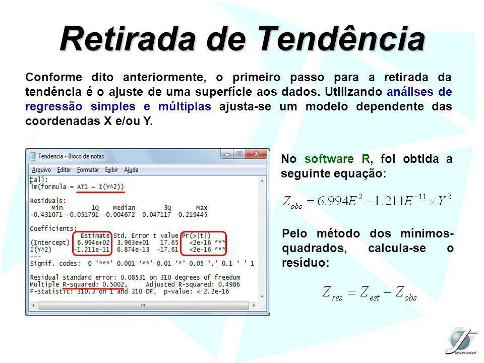 Retirada de Tendência Conforme dito anteriormente, o primeiro passo para a retirada da tendência é o ajuste de uma superfície aos dados. Utilizando an