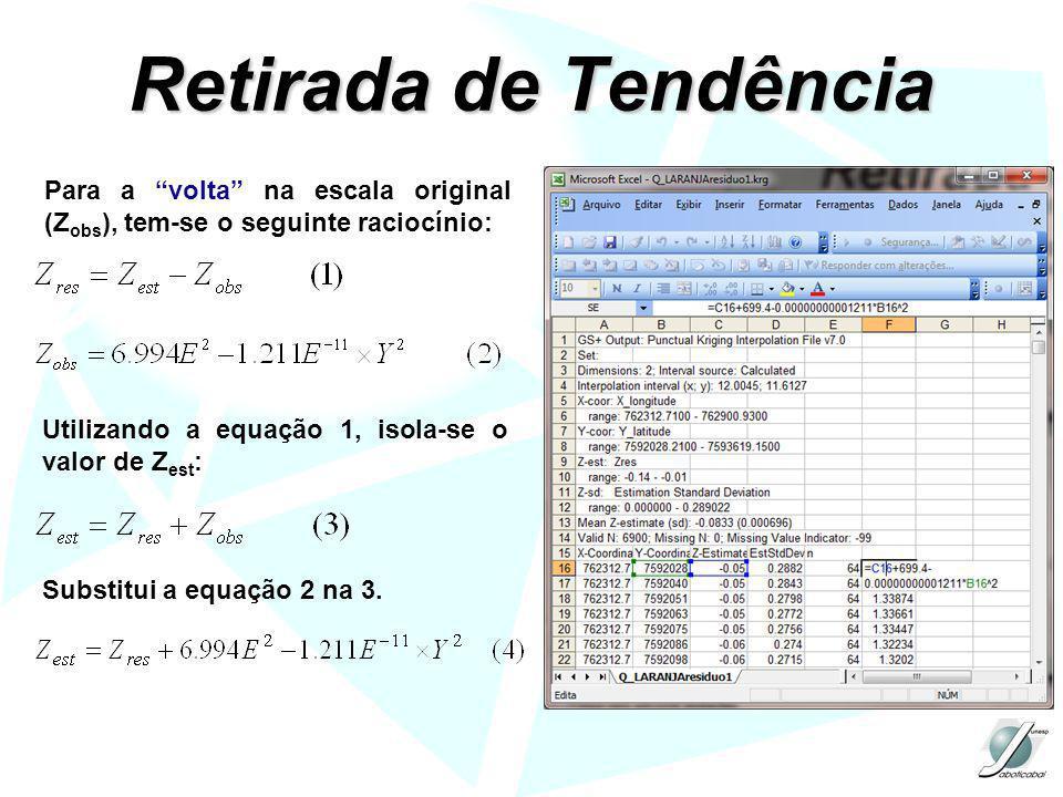 Retirada de Tendência Para a volta na escala original (Z obs ), tem-se o seguinte raciocínio: Utilizando a equação 1, isola-se o valor de Z est : Subs