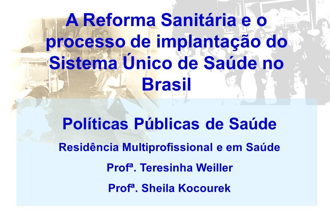 A Reforma Sanitária e o processo de implantação do Sistema Único de Saúde no Brasil Políticas Públicas de Saúde Residência Multiprofissional e em Saúd