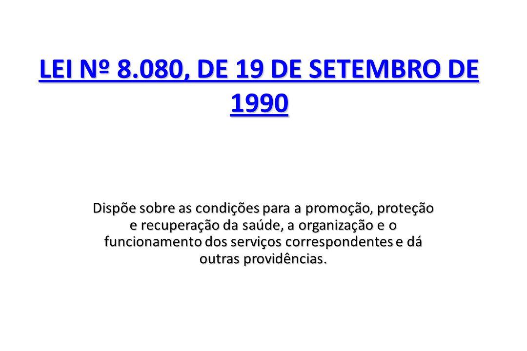 LEI Nº 8.080, DE 19 DE SETEMBRO DE 1990 LEI Nº 8.080, DE 19 DE SETEMBRO DE 1990 Dispõe sobre as condições para a promoção, proteção e recuperação da s