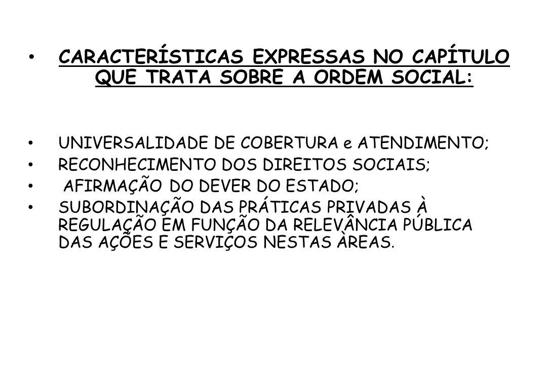 CARACTERÍSTICAS EXPRESSAS NO CAPÍTULO QUE TRATA SOBRE A ORDEM SOCIAL: UNIVERSALIDADE DE COBERTURA e ATENDIMENTO; RECONHECIMENTO DOS DIREITOS SOCIAIS;