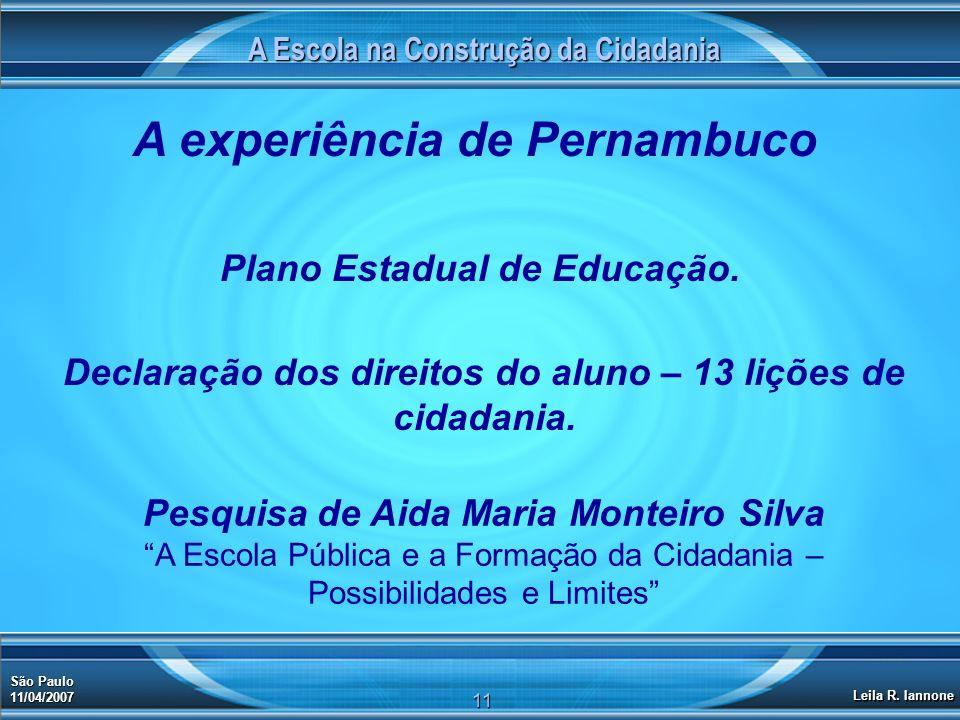 A Escola na Construção da Cidadania São Paulo 11/04/2007 Leila R. Iannone 11 A experiência de Pernambuco Plano Estadual de Educação. Declaração dos di