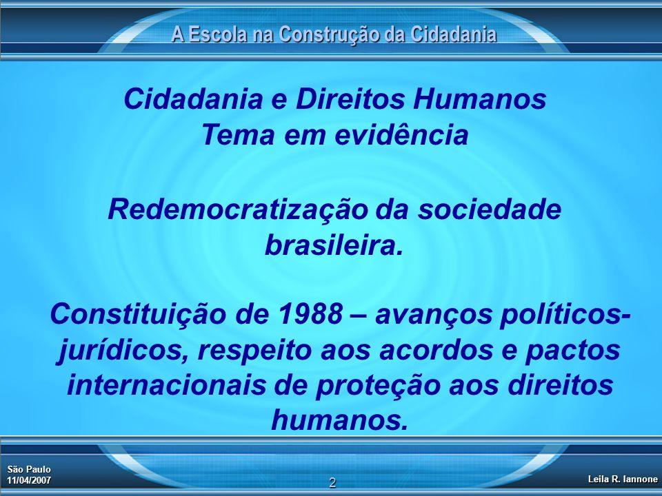 A Escola na Construção da Cidadania Cidadania e Direitos Humanos Tema em evidência São Paulo 11/04/2007 Leila R. Iannone 2 Redemocratização da socieda