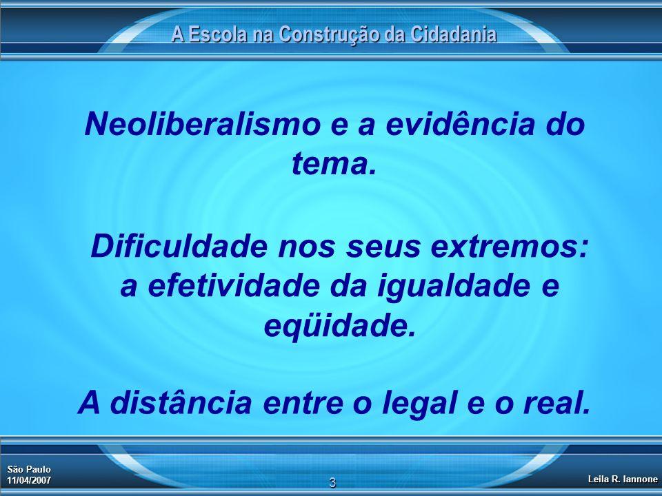 A Escola na Construção da Cidadania A distância entre o legal e o real. São Paulo 11/04/2007 Leila R. Iannone 3 Dificuldade nos seus extremos: a efeti