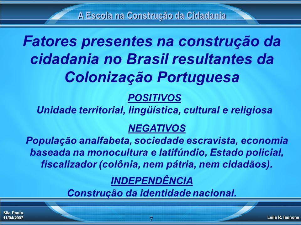 A Escola na Construção da Cidadania São Paulo 11/04/2007 Leila R. Iannone 7 Fatores presentes na construção da cidadania no Brasil resultantes da Colo
