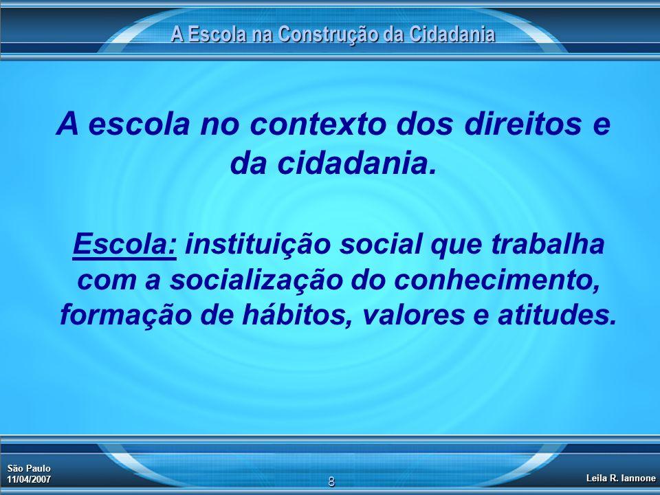 A Escola na Construção da Cidadania São Paulo 11/04/2007 Leila R. Iannone 8 Escola: instituição social que trabalha com a socialização do conhecimento