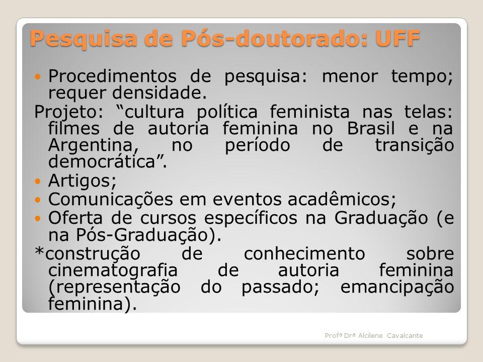 Pesquisa de Pós-doutorado: UFF Procedimentos de pesquisa: menor tempo; requer densidade. Projeto: cultura política feminista nas telas: filmes de auto